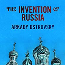 The Invention of Russia: From Gorbachev's Freedom to Putin's War Audiobook by Arkady Ostrovsky Narrated by Michael Page