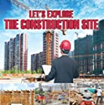 Let's Explore the Construction Site:...