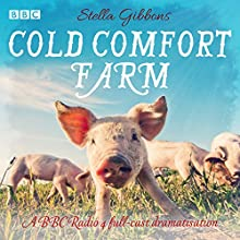 Cold Comfort Farm: A BBC Radio 4 full-cast dramatisation Radio/TV Program Auteur(s) : Stella Gibbons Narrateur(s) : Patricia Gallimore, Miriam Margolyes, Elizabeth Proud,  full cast