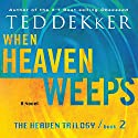 When Heaven Weeps: The Heaven Trilogy, Book 2 Audiobook by Ted Dekker Narrated by Tim Gregory