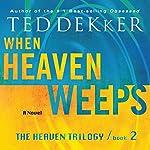 When Heaven Weeps: The Heaven Trilogy, Book 2   Ted Dekker