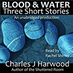 Blood and Water: Three Short Stories | Charles J Harwood