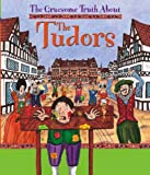 Matt Buckingham The Gruesome Truth About: The Tudors