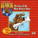 The Case of the Most Ancient Bone: Hank the Cowdog Audiobook by John R. Erickson Narrated by John R. Erickson