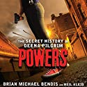 Powers: The Secret History of Deena Pilgrim Audiobook by Brian Michael Bendis, Neil Kleid Narrated by Therese Plummer