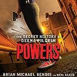 Powers: The Secret History of Deena Pilgrim | Brian Michael Bendis,Neil Kleid