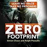 Zero Footprint: Leave No Trace, Take No Prisoners | Simon Chase,Ralph Pezzullo