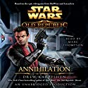 Annihilation: Star Wars: The Old Republic, Book 4 (       UNABRIDGED) by Drew Karpyshyn Narrated by Marc Thompson