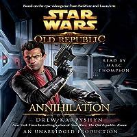 Annihilation: Star Wars: The Old Republic, Book 4 (       UNABRIDGED) by Drew Karpyshyn Narrated by Marc Thompson