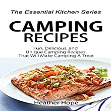Camping Recipes: Fun, Delicious, and Unique Camping Recipes That Will Make Camping a Treat: The Essential Kitchen Series, Book 75 (       UNABRIDGED) by Heather Hope Narrated by Heather Butler