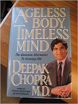Ageless Body, Timeless Mind by Deepak Chopra M.D.: Deepak Chopra M.D