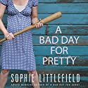 A Bad Day for Pretty: A Crime Novel (       UNABRIDGED) by Sophie Littlefield Narrated by Kym Dakin