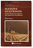 Massive Neutrinos: Flavor Mixing of Leptons and Neutrino Oscillations (Advanced Series on Directions in High Energy Physics)