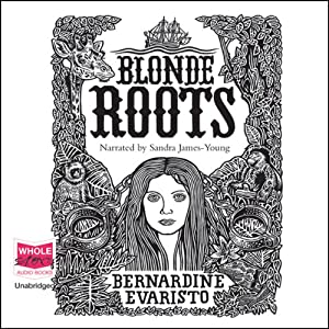 Blonde Roots | [Bernadine Evaristo]