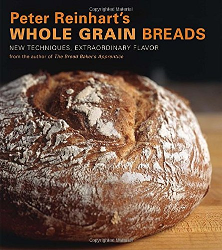 Peter Reinhart's Whole Grain Breads: New Techniques, Extraordinary Flavor (Whole Wheat Baking compare prices)