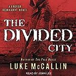 The Divided City: Gregor Reinhardt Series, Book 3 | Luke McCallin