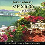 Karen Brown's Mexico 2010: Exceptional Places to Stay & Itineraries (Karen Brown's Mexico: Exeptional Places to Stay & Itineraries)