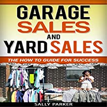 Garage Sales and Yard Sales: The How to Guide for Success (       UNABRIDGED) by Sally Parker Narrated by LaDawn Black