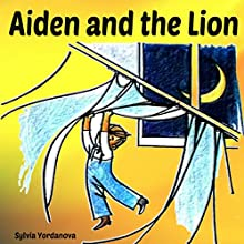 Aiden and the Lion Audiobook by Sylvia Yordanova Narrated by Millian Quinteros
