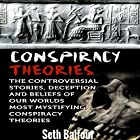Conspiracy Theories: The Controversial Stories, Deception and Beliefs of Our Worlds Most Mystifying Conspiracy Theories Hörbuch von Seth Balfour Gesprochen von: Lawrence D. Palmer