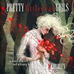 Pretty Little Dead Girls: A Novel of Murder and Whimsy | Mercedes M. Yardley