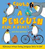 Could a Penguin Ride a Bike?: ...and other questions - Hilarious scenes bring penguin facts to life! (What if a)