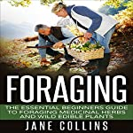 Foraging: The Essential Beginners Guide to Foraging Medicinal Herbs and Wild Edible Plants | Jane Collins