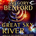 Great Sky River: Galactic Center, Book 3 (       UNABRIDGED) by Gregory Benford Narrated by Arthur Morey, John Rubinstein, Tom Schiff, Vikas Adam, Gabrielle de Cuir, Stefan Rudnicki