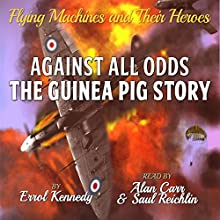 Against All Odds: The Guinea Pig Story: Flying Machines and Their Heroes Volume 2 (       UNABRIDGED) by Errol Kennedy Narrated by Alan Carr, Saul Reichlin