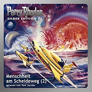 Menschheit am Scheideweg - Teil 2 (Perry Rhodan Silber Edition 80) Hörbuch