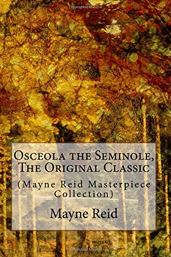 Osceola the Seminole, the Original Classic: (Mayne Reid Masterpiece Collection)