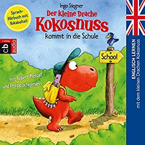 Der kleine Drache Kokosnuss kommt in die Schule: Englisch lernen mit dem kleinen Drachen Kokosnuss Hörbuch