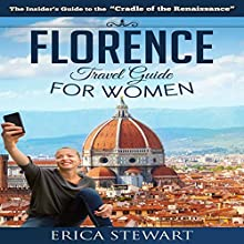Florence: The Complete Insider's Guide for Women Traveling to Florence Audiobook by Erica Stewart Narrated by Elizabeth Perry