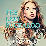 The Last Buckaroo: A Frontier Romance | J. R. Wright