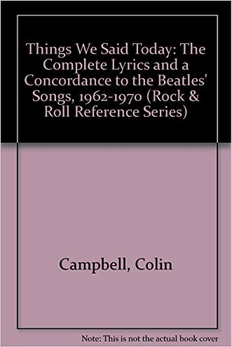 Things We Said Today: The Complete Lyrics and a Concordance to the Beatles' Songs, 1962-1970 (Rock & Roll Reference Series)
