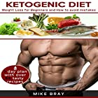 Ketogenic Diet: Weight Loss for Beginners and How to Avoid Mistakes Hörbuch von Mike Bray Gesprochen von: Dave Wright