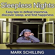 Sleepless Nights: Easy Tips to Defeat Insomnia, Discover Sleep and Find Happiness (       UNABRIDGED) by Mark Schilling Narrated by Jeremy Bohn
