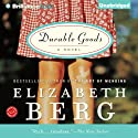 Durable Goods: Katie Nash, Book 1 (       UNABRIDGED) by Elizabeth Berg Narrated by Natalie Ross