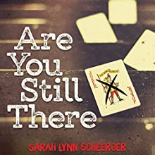 Are You Still There (       UNABRIDGED) by Sarah Lynn Scheerger Narrated by Elizabeth Evans