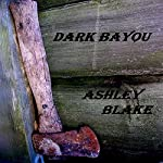 Dark Bayou | Ashley Blake