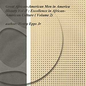Great African-American Men in America's History, Volume II: Excellence in African-American Culture | [Henry Harrison Epps]
