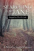 Searching for Jane: Sequel to The K Code