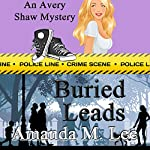 Buried Leads: An Avery Shaw Mystery, Book 3 | Amanda M. Lee