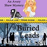 Buried Leads: An Avery Shaw Mystery, Book 3