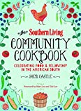The Editors of Southern Living Magazine The Southern Living Community Cookbook: Celebrating Food and Fellowship in the American South