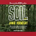Soil Audiobook by Jamie Kornegay Narrated by Brian Hutchinson