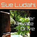 Her Private Drive | Sue Ludahl
