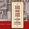 Barbecue: The History of an American Institution Audiobook by Robert F. Moss Narrated by David Holloway
