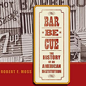 Barbecue: The History of an American Institution | [Robert F. Moss]