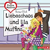 Liebeschaos und lila Muffins (Freche Mädchen) | Hortense Ullrich